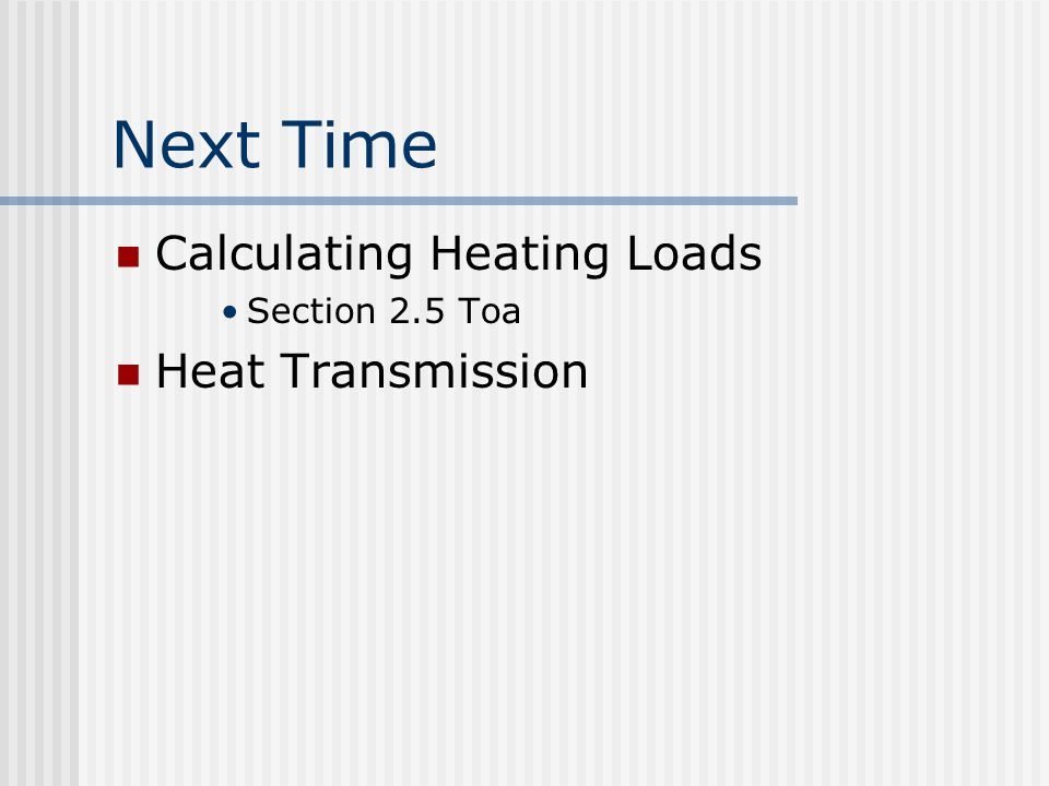 Next Time Calculating Heating Loads Section 2.5 Toa Heat Transmission