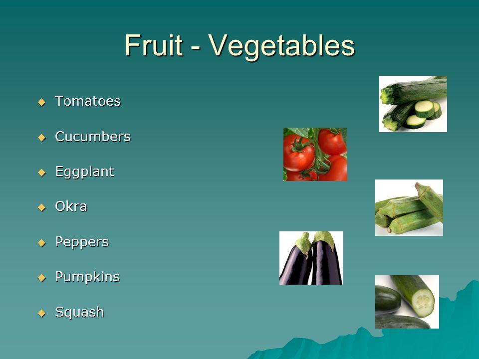 Fruit - Vegetables  Tomatoes  Cucumbers  Eggplant  Okra  Peppers  Pumpkins  Squash
