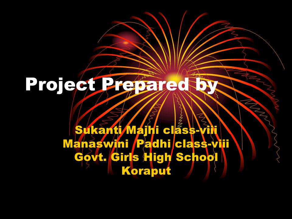 Project Prepared by Sukanti Majhi class-viii Manaswini Padhi class-viii Govt. Girls High School Koraput
