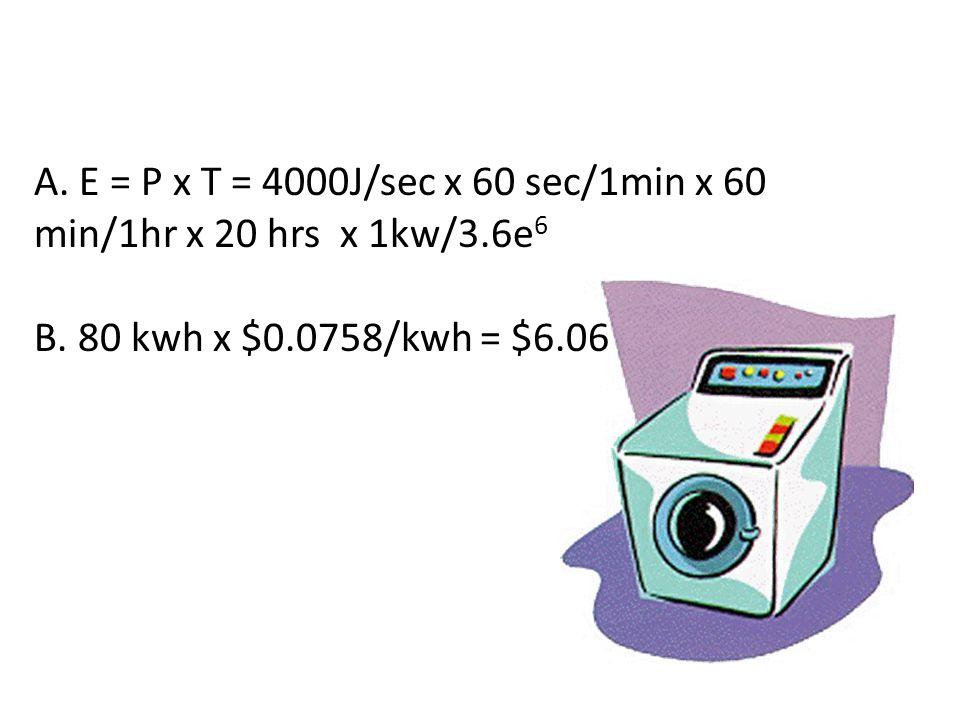A.E = P x T = 4000J/sec x 60 sec/1min x 60 min/1hr x 20 hrs x 1kw/3.6e 6 B.