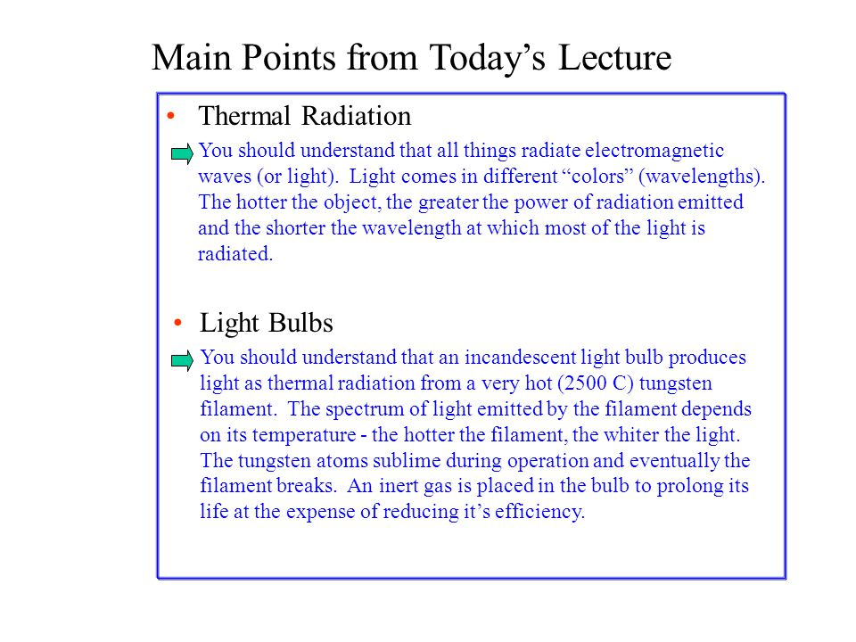 Main Points from Today's Lecture Thermal Radiation You should understand that all things radiate electromagnetic waves (or light).