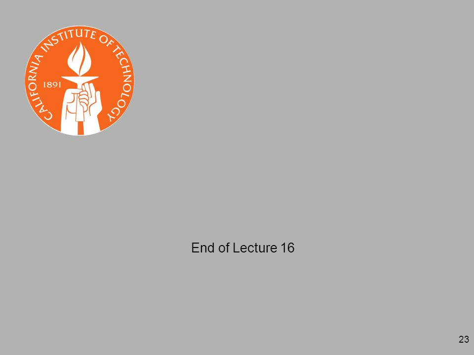 23 End of Lecture 16