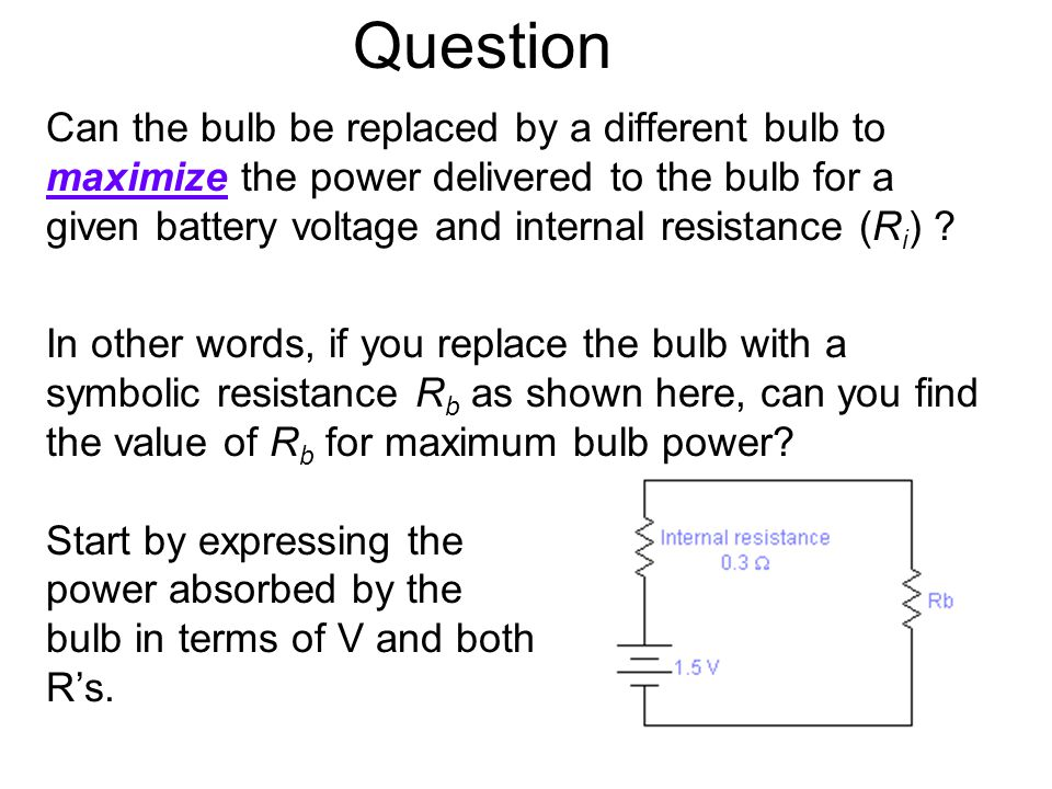 Can the bulb be replaced by a different bulb to maximize the power delivered to the bulb for a given battery voltage and internal resistance (R i ) .
