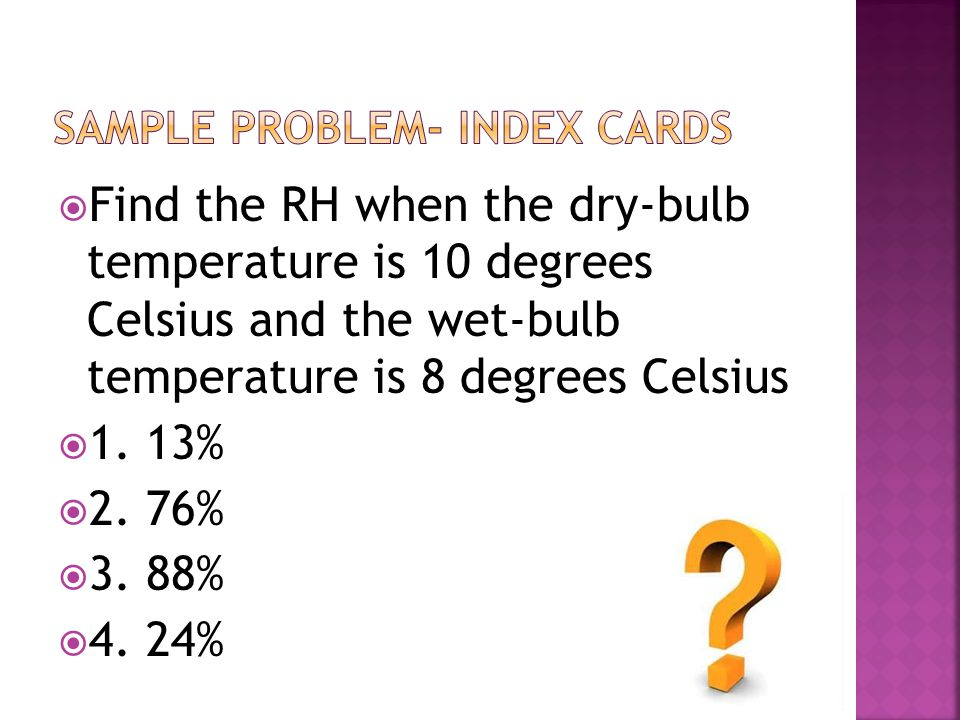  Find the RH when the dry-bulb temperature is 10 degrees Celsius and the wet-bulb temperature is 8 degrees Celsius  1. 13%  2. 76%  3. 88%  4. 24