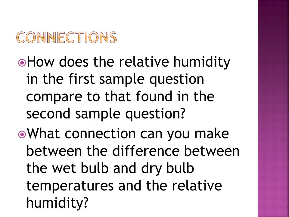  How does the relative humidity in the first sample question compare to that found in the second sample question?  What connection can you make betw