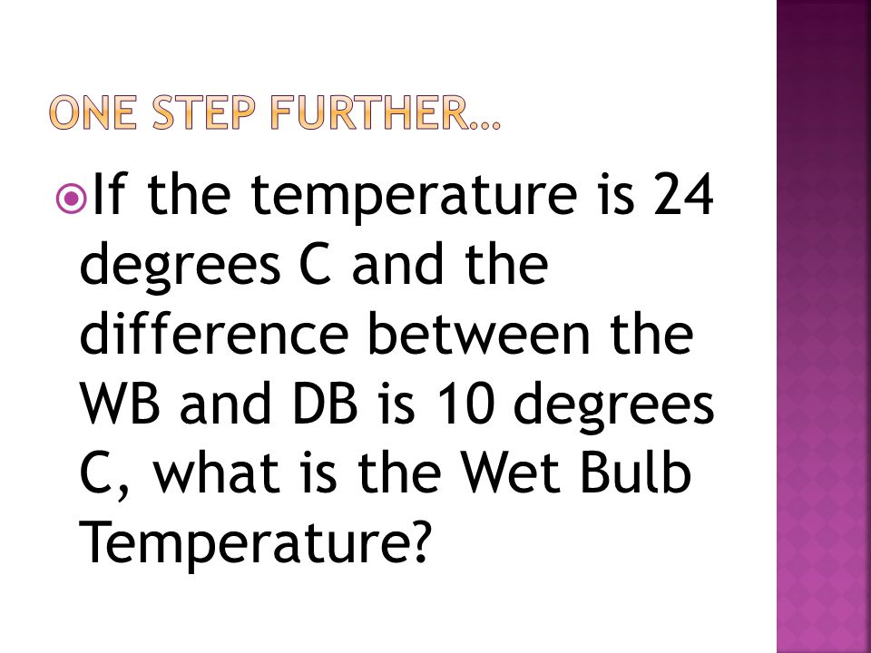  If the temperature is 24 degrees C and the difference between the WB and DB is 10 degrees C, what is the Wet Bulb Temperature?
