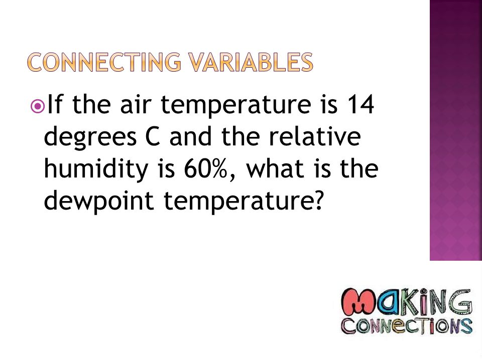 If the air temperature is 14 degrees C and the relative humidity is 60%, what is the dewpoint temperature