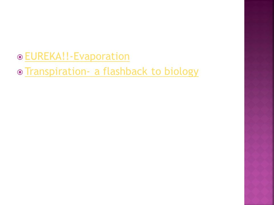  EUREKA!!-Evaporation EUREKA!!-Evaporation  Transpiration- a flashback to biology Transpiration- a flashback to biology