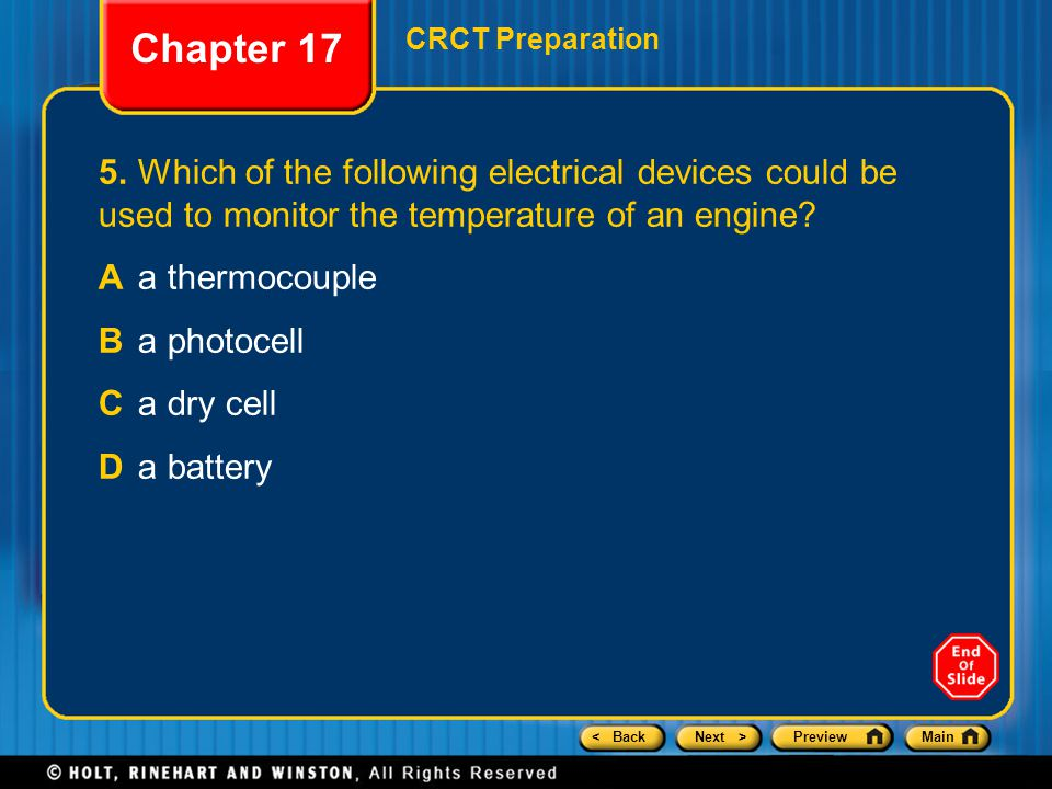 < BackNext >PreviewMain Chapter 17 CRCT Preparation 5.Which of the following electrical devices could be used to monitor the temperature of an engine?