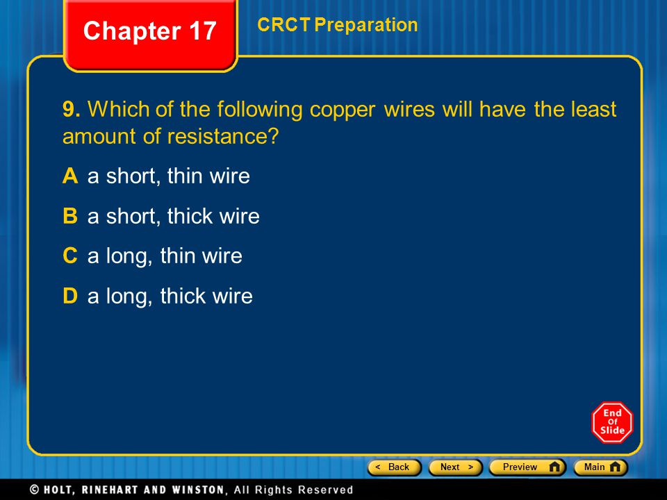 < BackNext >PreviewMain 9.Which of the following copper wires will have the least amount of resistance? Aa short, thin wire Ba short, thick wire Ca lo