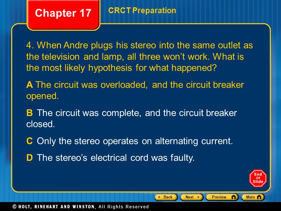 < BackNext >PreviewMain Chapter 17 CRCT Preparation 4.When Andre plugs his stereo into the same outlet as the television and lamp, all three won't wor
