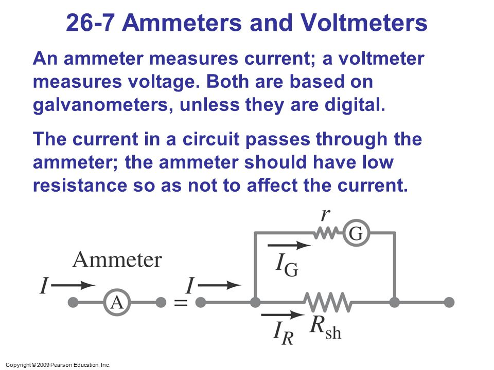 Copyright © 2009 Pearson Education, Inc. An ammeter measures current; a voltmeter measures voltage.