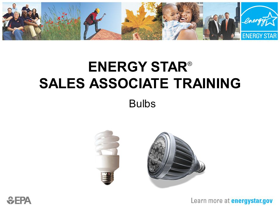 ENERGY STAR ® SALES ASSOCIATE TRAINING Bulbs