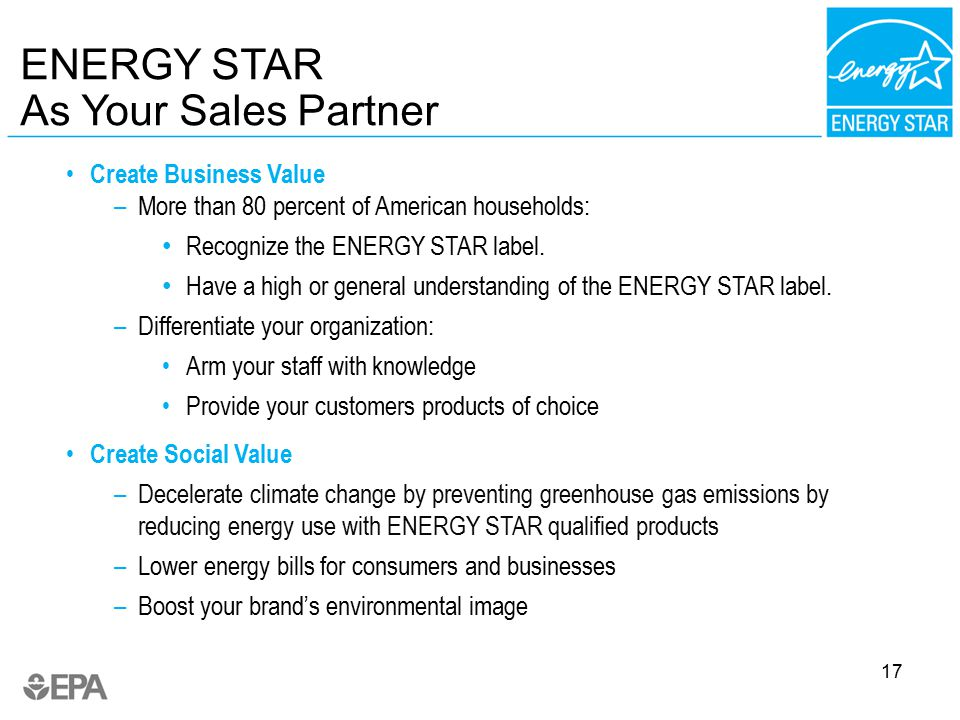 17 Create Business Value –More than 80 percent of American households: Recognize the ENERGY STAR label.