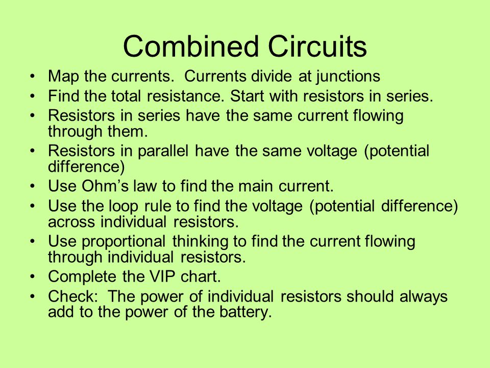 Combined Circuits Map the currents. Currents divide at junctions Find the total resistance.