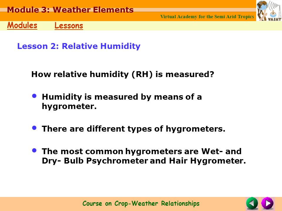 Virtual Academy for the Semi Arid Tropics Course on Crop-Weather Relationships Modules Lessons Module 3: Weather Elements How relative humidity (RH) is measured.