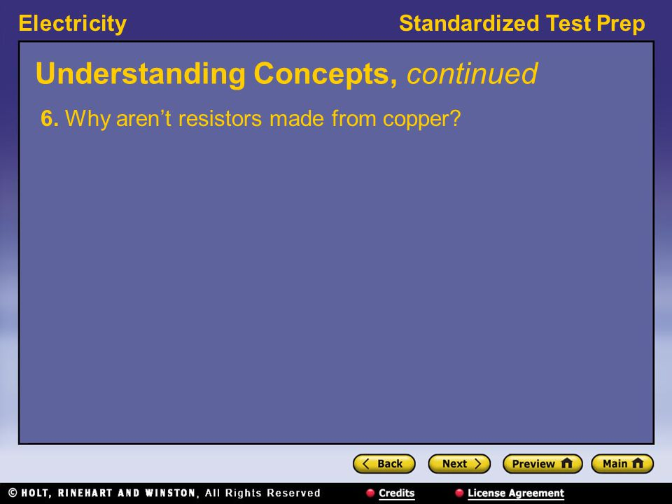 ElectricityStandardized Test Prep Understanding Concepts, continued 6. Why aren't resistors made from copper?