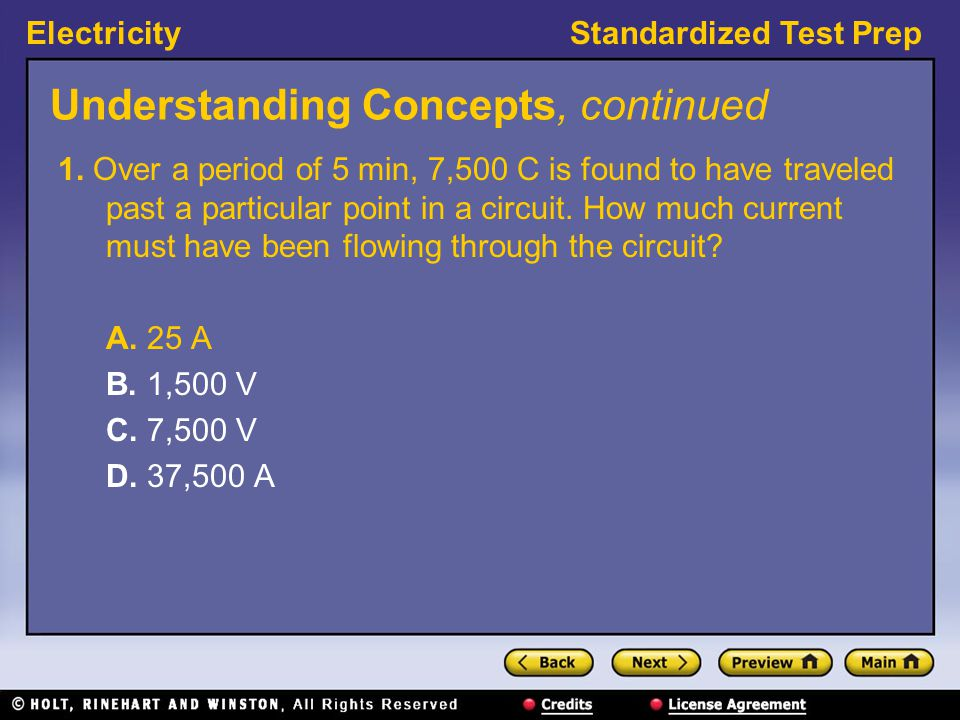 ElectricityStandardized Test Prep Understanding Concepts, continued 1. Over a period of 5 min, 7,500 C is found to have traveled past a particular poi