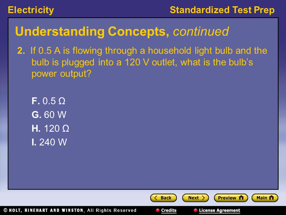 ElectricityStandardized Test Prep Understanding Concepts, continued 2. If 0.5 A is flowing through a household light bulb and the bulb is plugged into