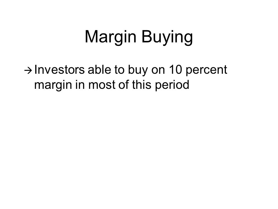 Margin Buying  Investors able to buy on 10 percent margin in most of this period