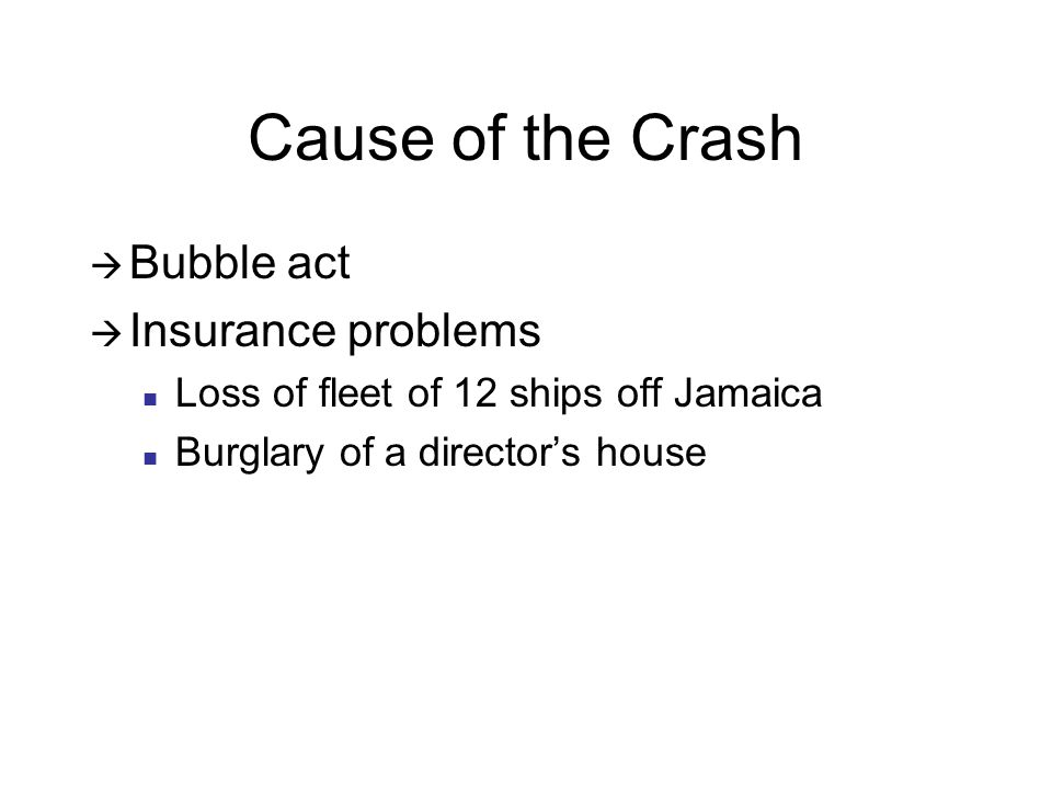 Cause of the Crash  Bubble act  Insurance problems Loss of fleet of 12 ships off Jamaica Burglary of a director's house