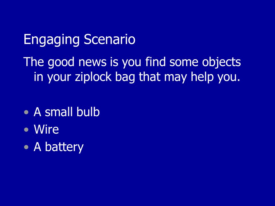 Engaging Scenario The good news is you find some objects in your ziplock bag that may help you.