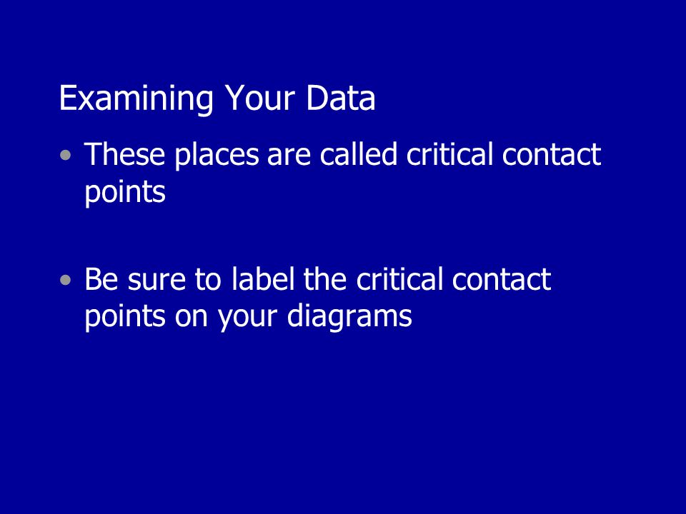 Examining Your Data These places are called critical contact points Be sure to label the critical contact points on your diagrams