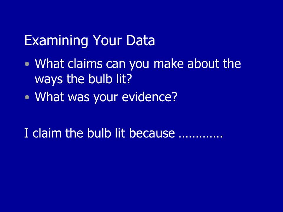 Examining Your Data What claims can you make about the ways the bulb lit.