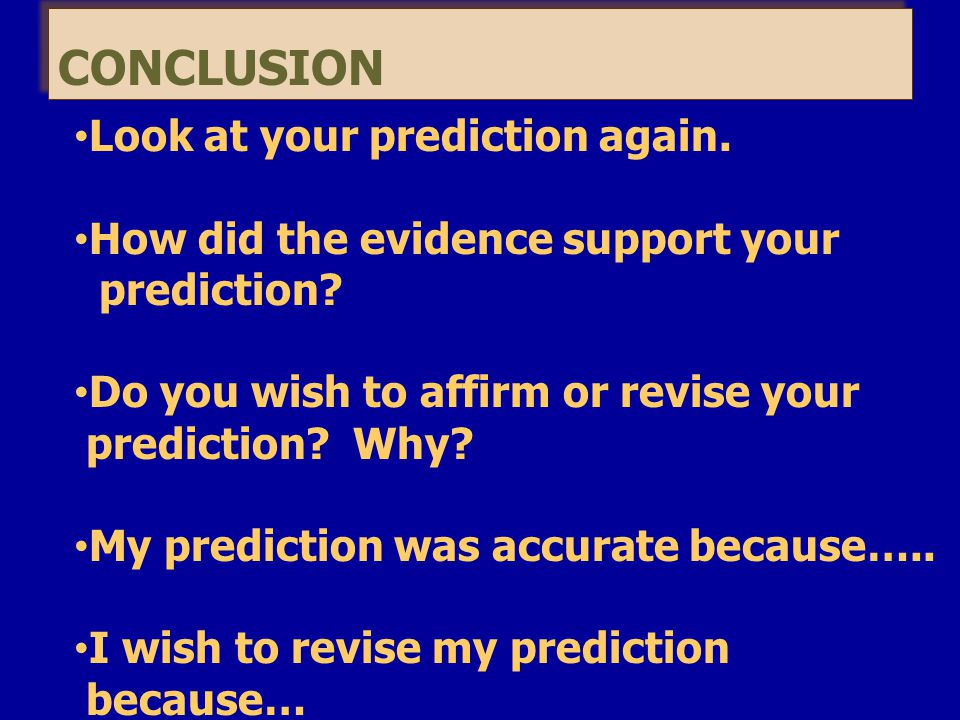 CONCLUSION Look at your prediction again.How did the evidence support your prediction.