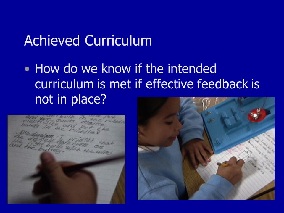 Achieved Curriculum How do we know if the intended curriculum is met if effective feedback is not in place?