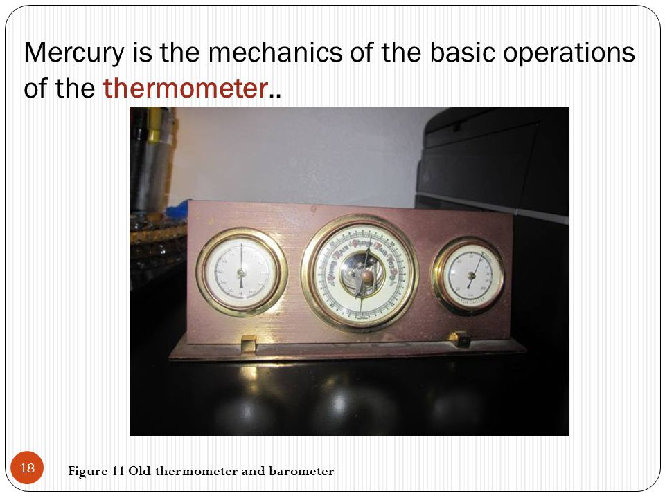Mercury is the mechanics of the basic operations of the thermometer..