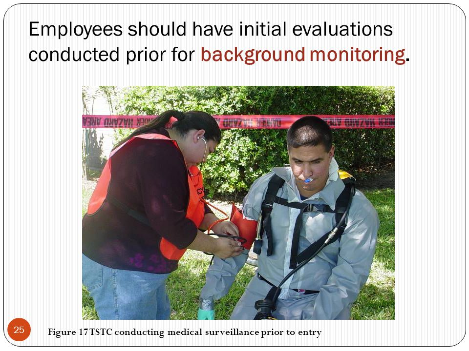 Employees should have initial evaluations conducted prior for background monitoring. 25 Figure 17 TSTC conducting medical surveillance prior to entry