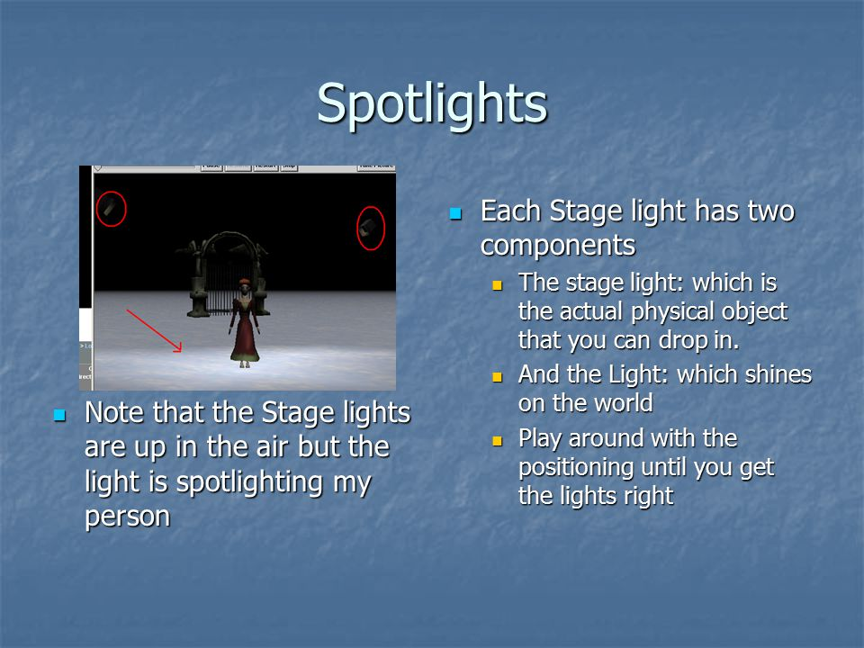 Spotlights Each Stage light has two components Each Stage light has two components The stage light: which is the actual physical object that you can d