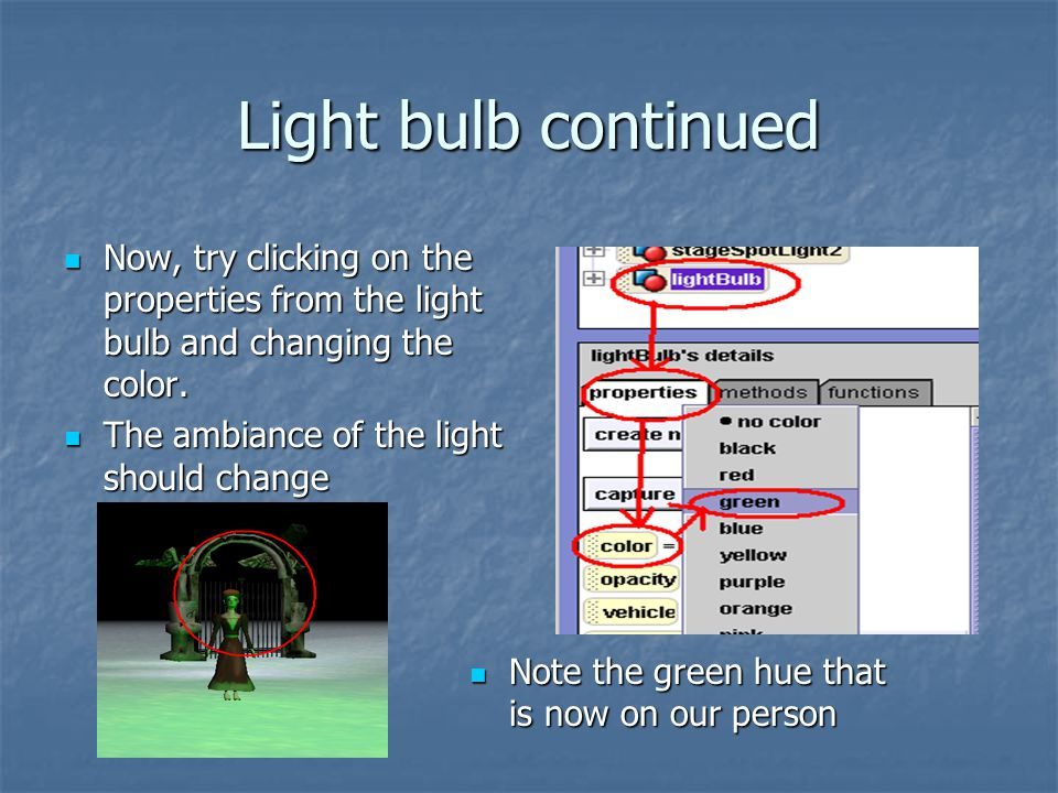 Light bulb continued Now, try clicking on the properties from the light bulb and changing the color. Now, try clicking on the properties from the ligh