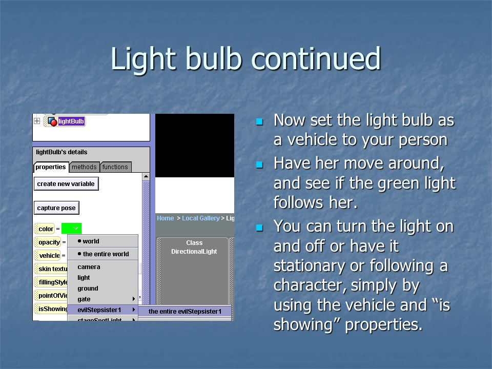 Light bulb continued Now set the light bulb as a vehicle to your person Now set the light bulb as a vehicle to your person Have her move around, and s
