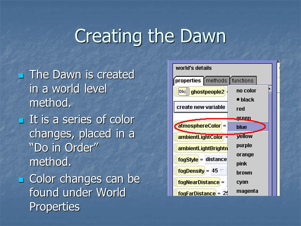Creating the Dawn The Dawn is created in a world level method. The Dawn is created in a world level method. It is a series of color changes, placed in