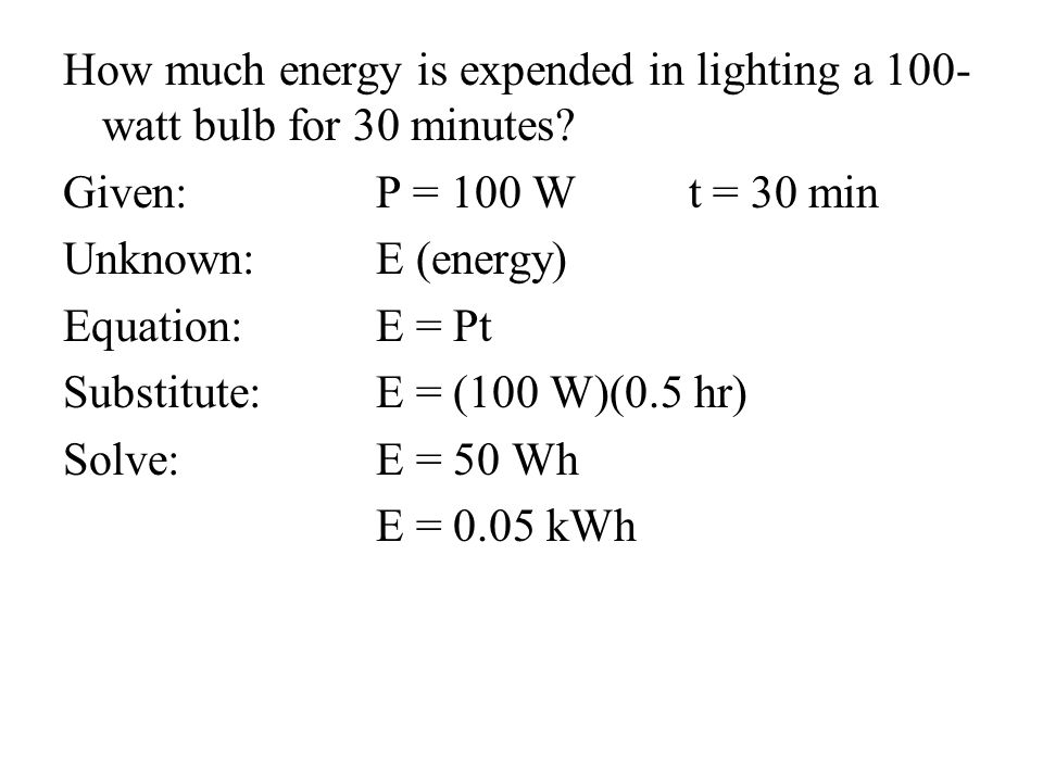 How much energy is expended in lighting a 100- watt bulb for 30 minutes.