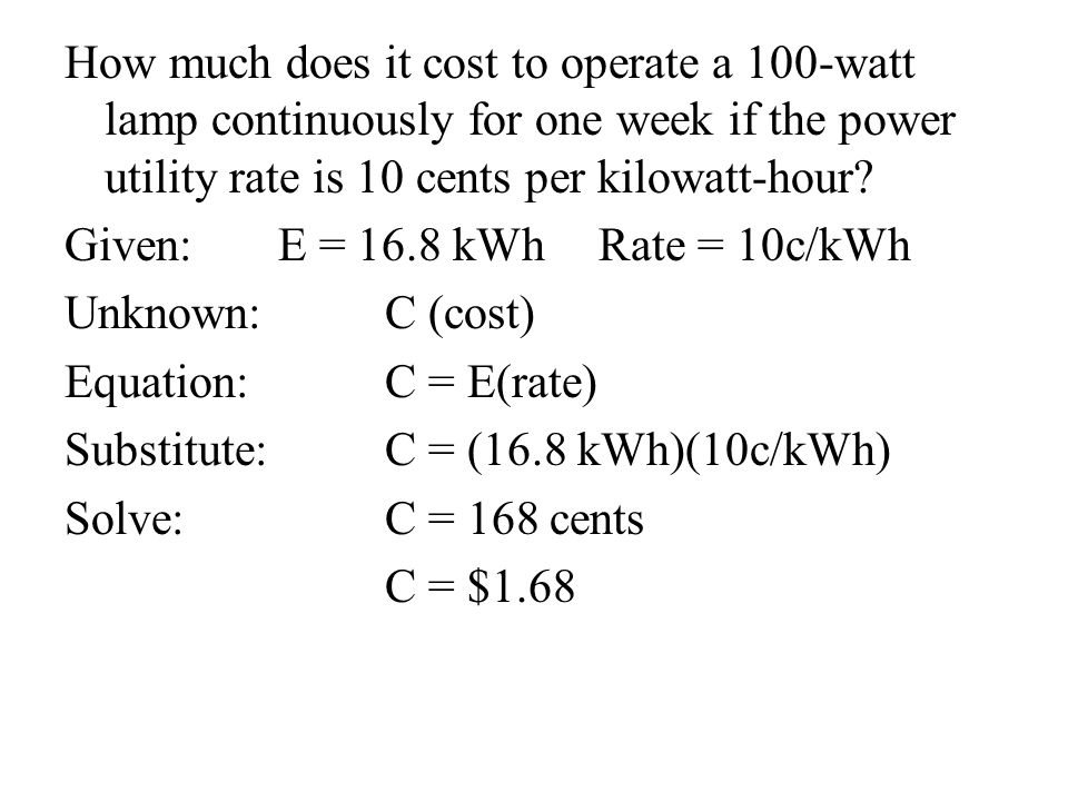 How much does it cost to operate a 100-watt lamp continuously for one week if the power utility rate is 10 cents per kilowatt-hour? Given:E = 16.8 kWh