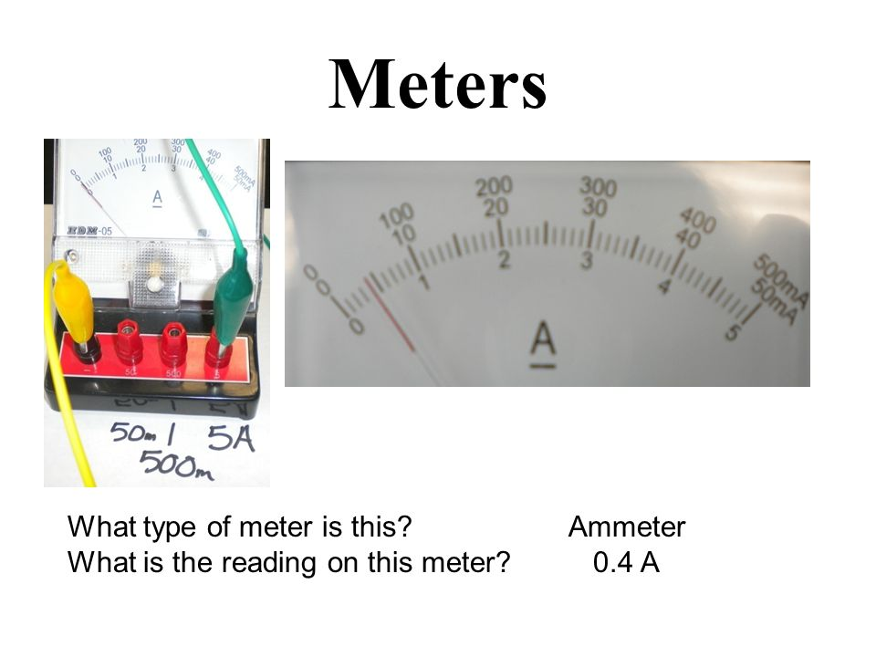 Meters What type of meter is this Ammeter What is the reading on this meter 0.4 A