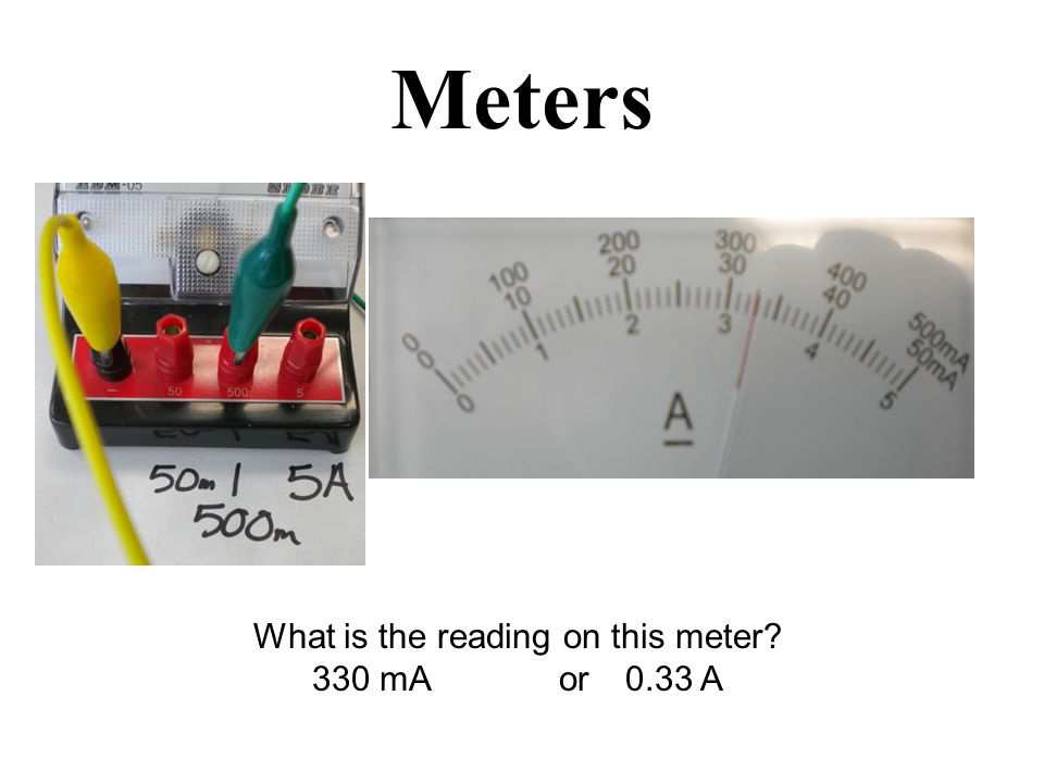 Meters What is the reading on this meter? 330 mA or0.33 A