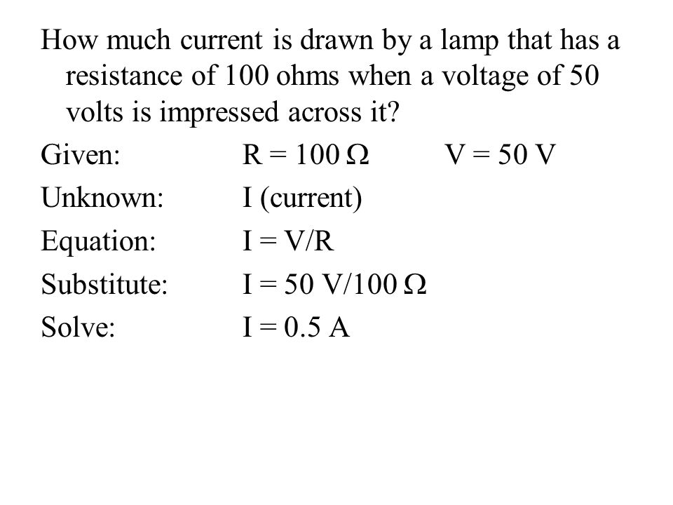 How much current is drawn by a lamp that has a resistance of 100 ohms when a voltage of 50 volts is impressed across it.
