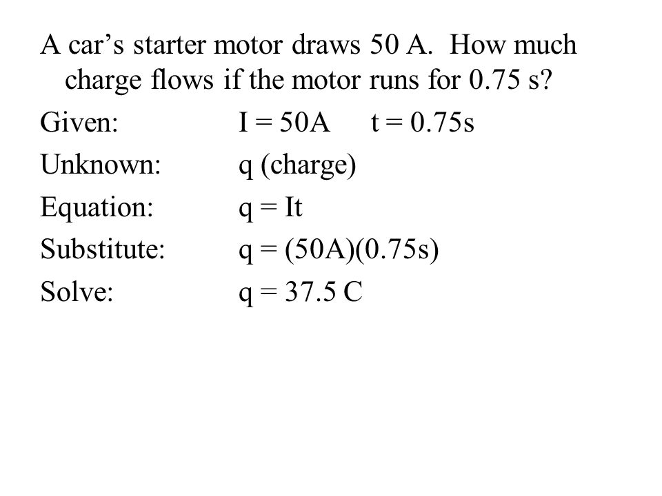 A car's starter motor draws 50 A. How much charge flows if the motor runs for 0.75 s.
