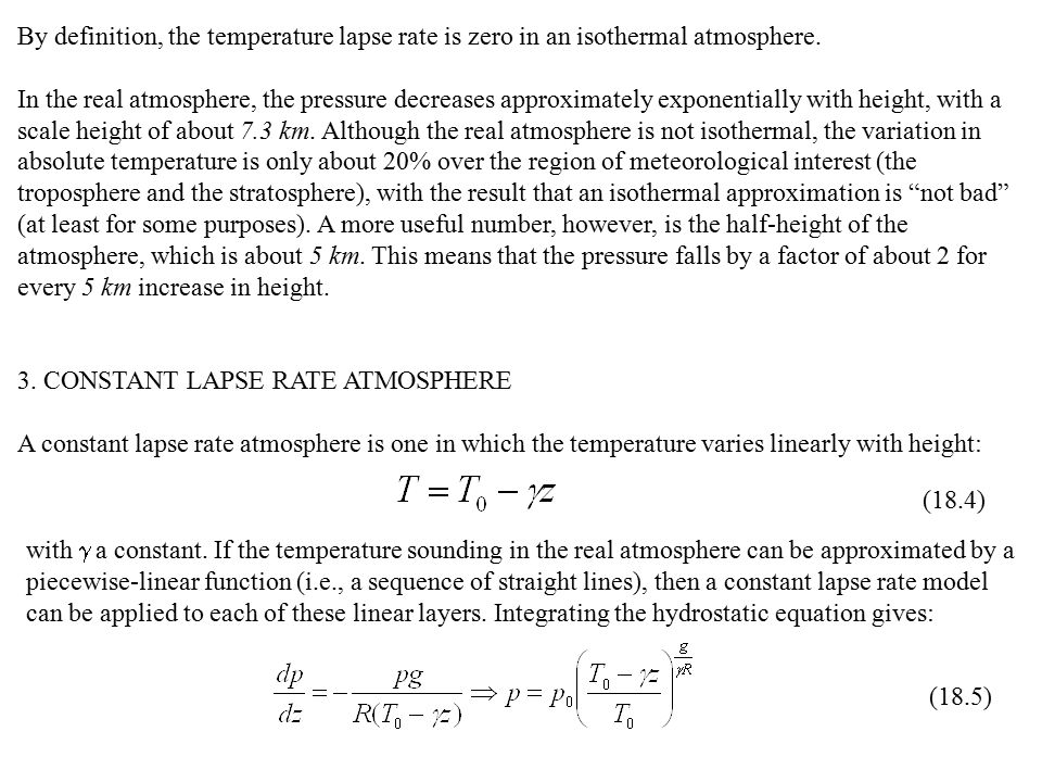 By definition, the temperature lapse rate is zero in an isothermal atmosphere. In the real atmosphere, the pressure decreases approximately exponentia