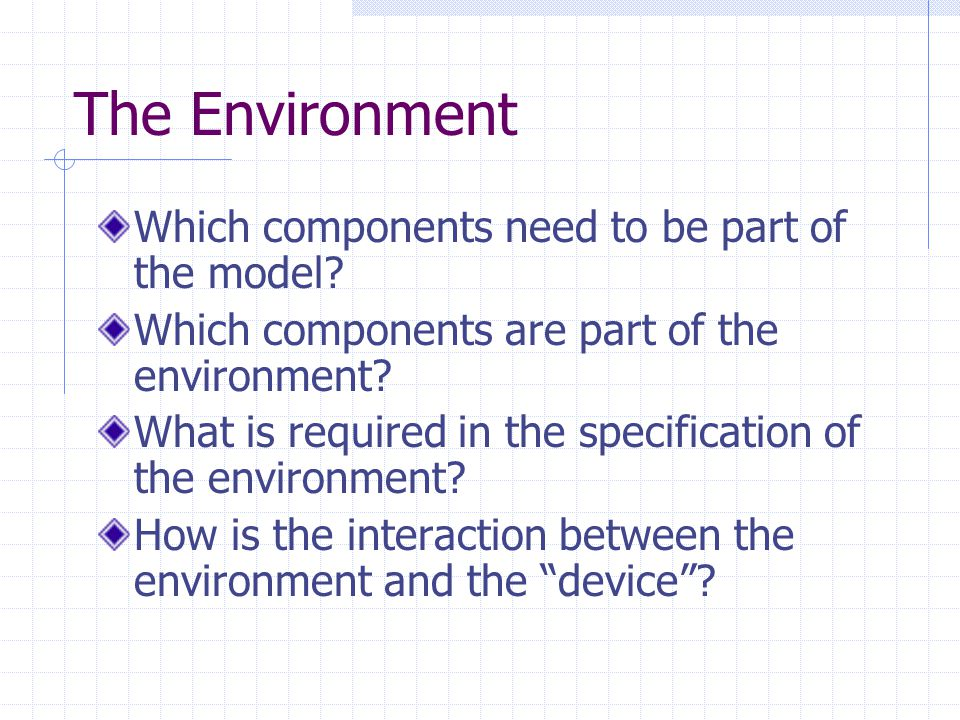 The Environment Which components need to be part of the model.