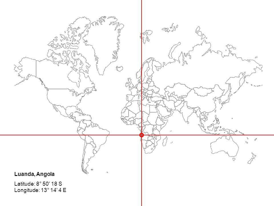 Luanda, Angola Latitude: 8° 50' 18 S Longitude: 13° 14' 4 E