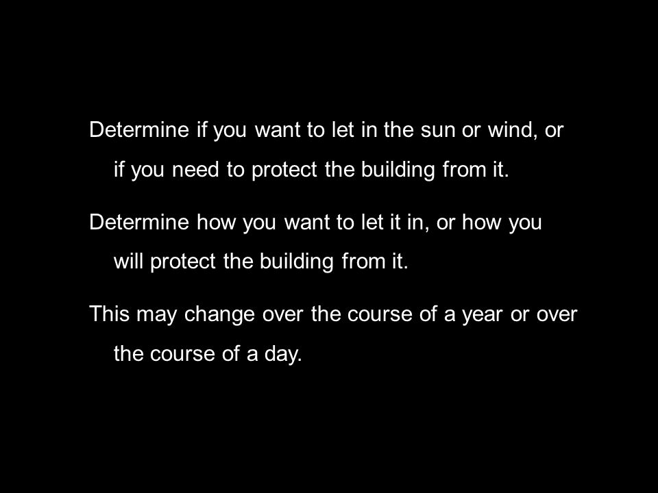 Determine if you want to let in the sun or wind, or if you need to protect the building from it.