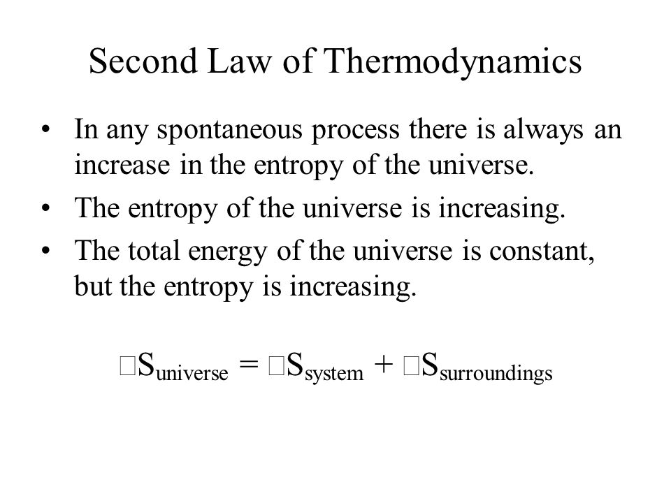 Second Law of Thermodynamics In any spontaneous process there is always an increase in the entropy of the universe.