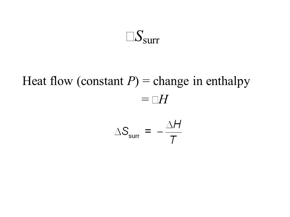 Heat flow (constant P) = change in enthalpy = Δ H