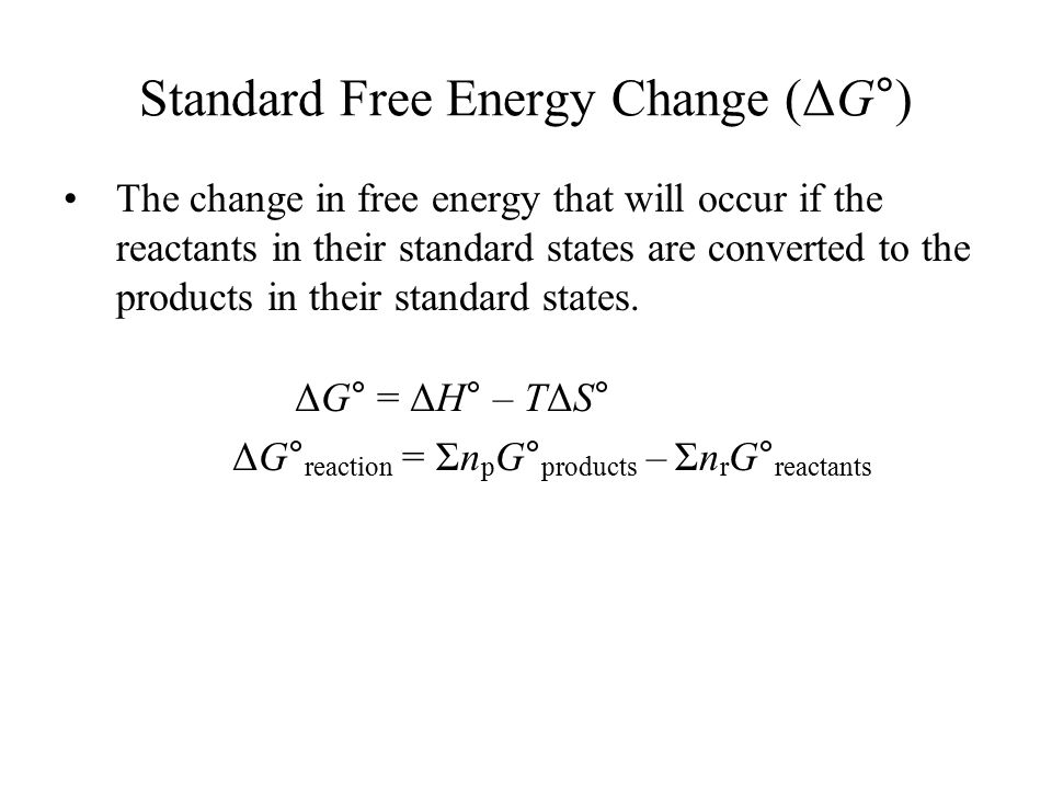 Standard Free Energy Change (ΔG°) The change in free energy that will occur if the reactants in their standard states are converted to the products in their standard states.