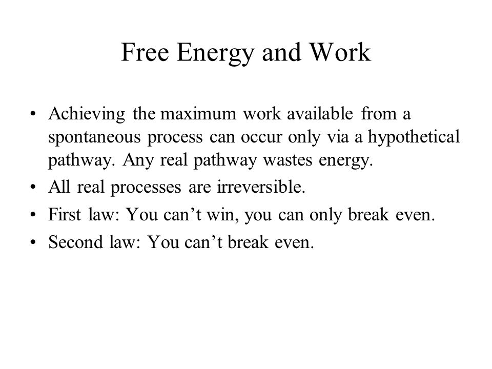 Free Energy and Work Achieving the maximum work available from a spontaneous process can occur only via a hypothetical pathway.